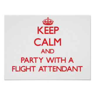 Keep Calm and Party With a Flight Attendant Print