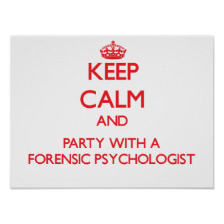 Keep Calm and Party With a Forensic Psychologist Poster