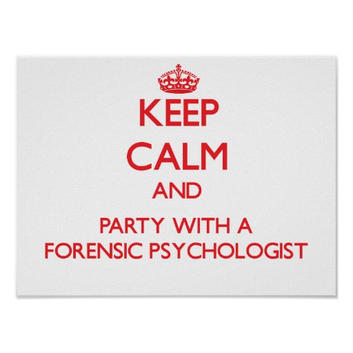 Keep Calm and Party With a Forensic Psychologist Print