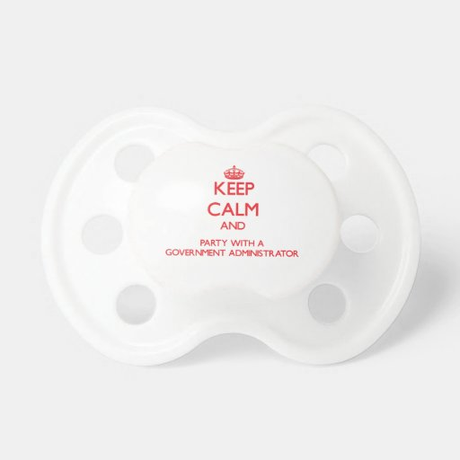 Keep Calm and Party With a Government Administrato Pacifier