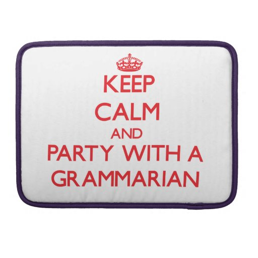 Keep Calm and Party With a Grammarian Sleeves For MacBook Pro