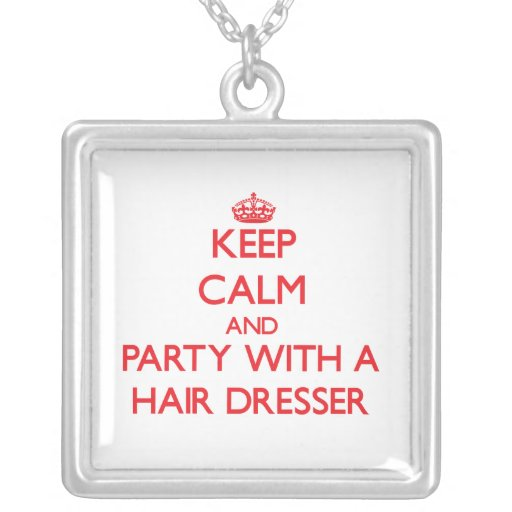 Keep Calm and Party With a Hair Dresser Personalized Necklace