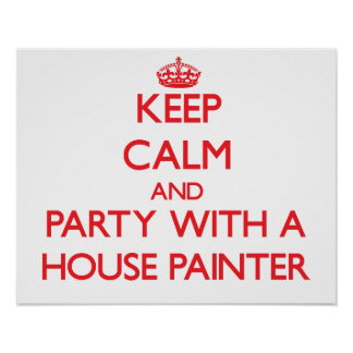 Keep Calm and Party With a House Painter Print