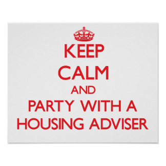 Keep Calm and Party With a Housing Adviser Posters
