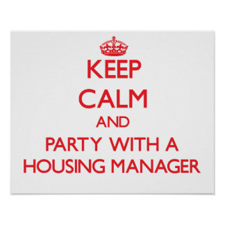 Keep Calm and Party With a Housing Manager Posters