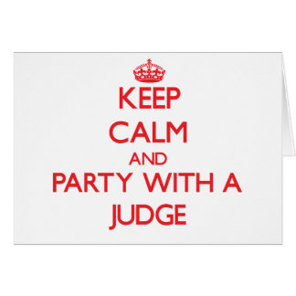 Keep Calm and Party With a Judge Greeting Card