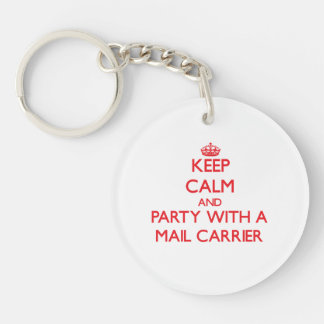 Keep Calm and Party With a Mail Carrier Double-Sided Round Acrylic Key Ring