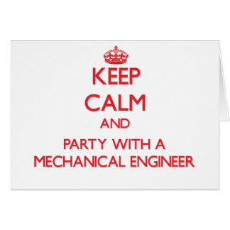 Keep Calm and Party With a Mechanical Engineer Greeting Card
