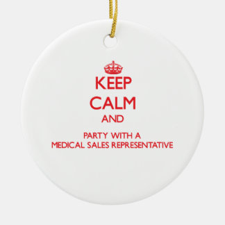 Keep Calm and Party With a Medical Sales Represent Round Ceramic Decoration