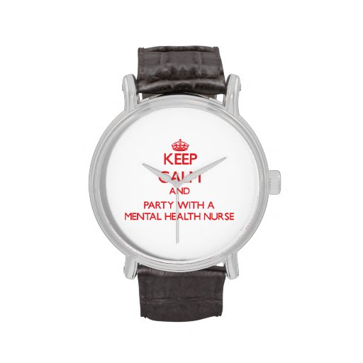 Keep Calm and Party With a Mental Health Nurse Wristwatch