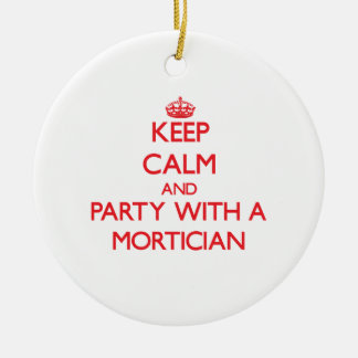 Keep Calm and Party With a Mortician Ornament