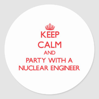 Keep Calm and Party With a Nuclear Engineer Round Sticker