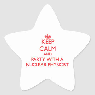 Keep Calm and Party With a Nuclear Physicist Star Stickers