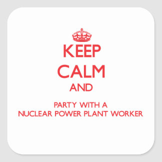 Keep Calm and Party With a Nuclear Power Plant Wor Square Sticker