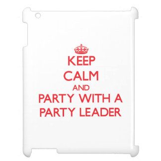 Keep Calm and Party With a Party Leader iPad Case