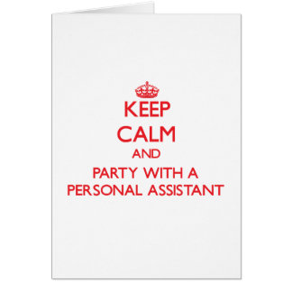 Keep Calm and Party With a Personal Assistant Greeting Card