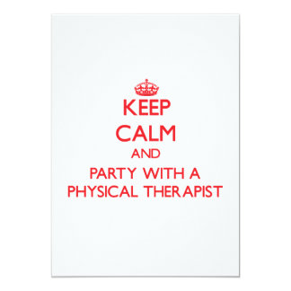Keep Calm and Party With a Physical Therapist 13 Cm X 18 Cm Invitation Card