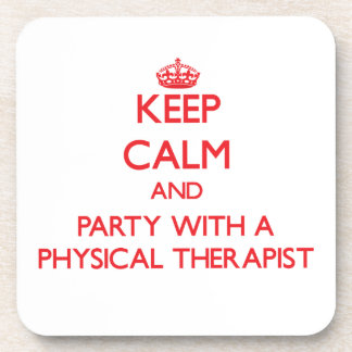 Keep Calm and Party With a Physical Therapist Coaster