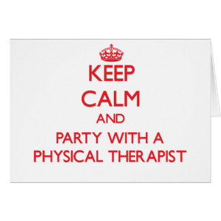 Keep Calm and Party With a Physical Therapist Greeting Card