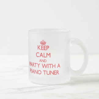 Keep Calm and Party With a Piano Tuner Frosted Glass Mug