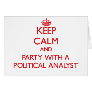 Keep Calm and Party With a Political Analyst Greeting Card