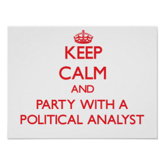 Keep Calm and Party With a Political Analyst Poster