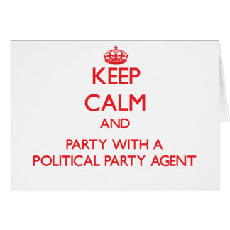 Keep Calm and Party With a Political Party Agent Greeting Card