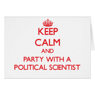 Keep Calm and Party With a Political Scientist Greeting Card
