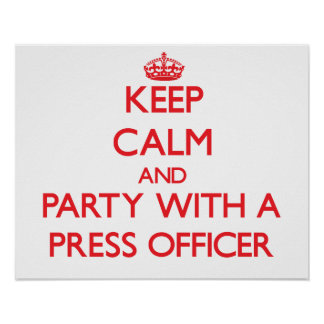 Keep Calm and Party With a Press Officer Poster