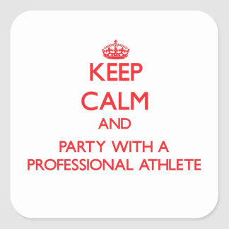 Keep Calm and Party With a Professional Athlete Square Stickers