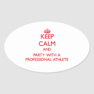 Keep Calm and Party With a Professional Athlete Oval Sticker