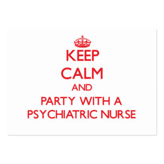 Keep Calm and Party With a Psychiatric Nurse Business Cards