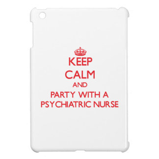 Keep Calm and Party With a Psychiatric Nurse Cover For The iPad Mini