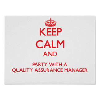 Keep Calm and Party With a Quality Assurance Manag Posters