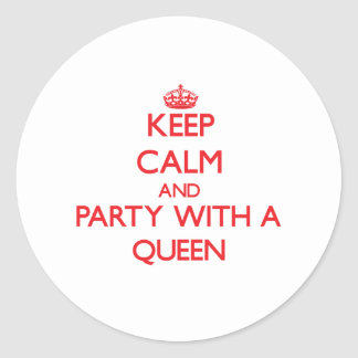 Keep Calm and Party With a Queen Round Stickers