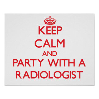 Keep Calm and Party With a Radiologist Poster