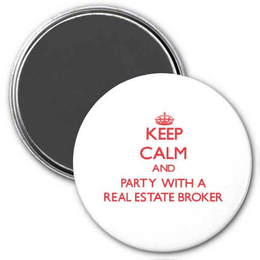 Keep Calm and Party With a Real Estate Broker Fridge Magnet