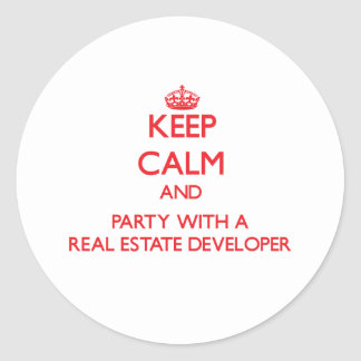Keep Calm and Party With a Real Estate Developer Round Sticker