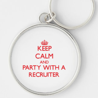 Keep Calm and Party With a Recruiter Key Chains