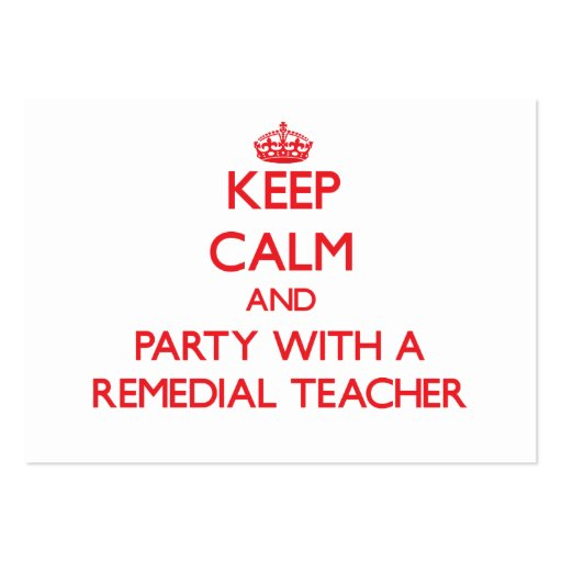 Keep Calm and Party With a Remedial Teacher Business Card Templates