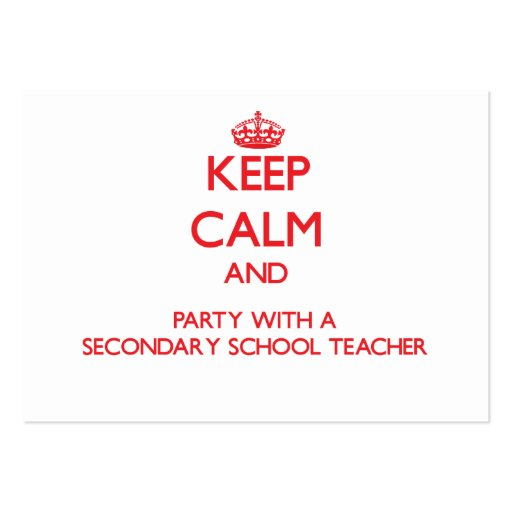 Keep Calm and Party With a Secondary School Teache Business Cards