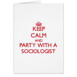 Keep Calm and Party With a Sociologist Greeting Card