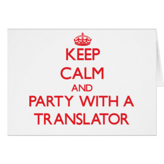 Keep Calm and Party With a Translator Greeting Card