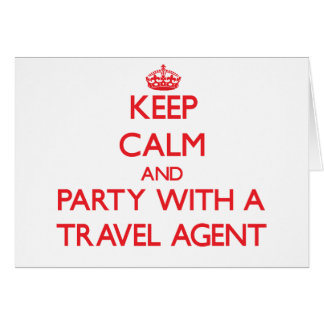 Keep Calm and Party With a Travel Agent Greeting Card