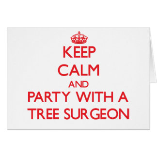 Keep Calm and Party With a Tree Surgeon Greeting Card