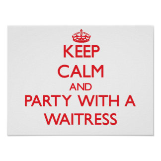 Keep Calm and Party With a Waitress Print