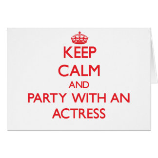 Keep Calm and Party With an Actress Card