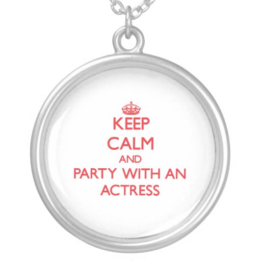 Keep Calm and Party With an Actress Personalized Necklace