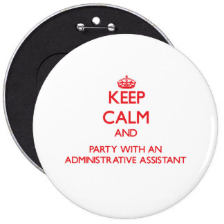 Keep Calm and Party With an Administrative Assista 6 Cm Round Badge