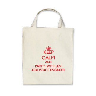 Keep Calm and Party With an Aerospace Engineer Bag